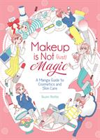 Makeup is Not (Just) Magic: A Manga Guide to Cosmetics and Skin Care (Manga) US