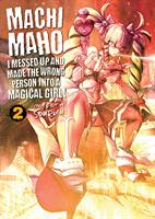 Machimaho: I Messed Up and Made the Wrong Person Into a Magical Girl! Volume 2 (Manga) US