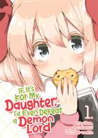 If It's for My Daughter, I'd Even Defeat a Demon Lord Volume 1 (Manga) US